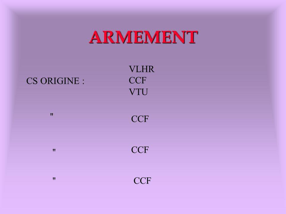 ARMEMENT CS ORIGINE : VLHR CCF VTU CCF ''