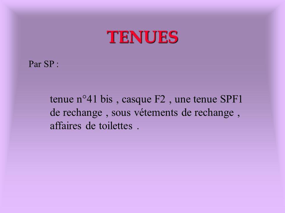 TENUES Par SP : tenue n°41 bis, casque F2, une tenue SPF1 de rechange, sous vétements de rechange, affaires de toilettes.