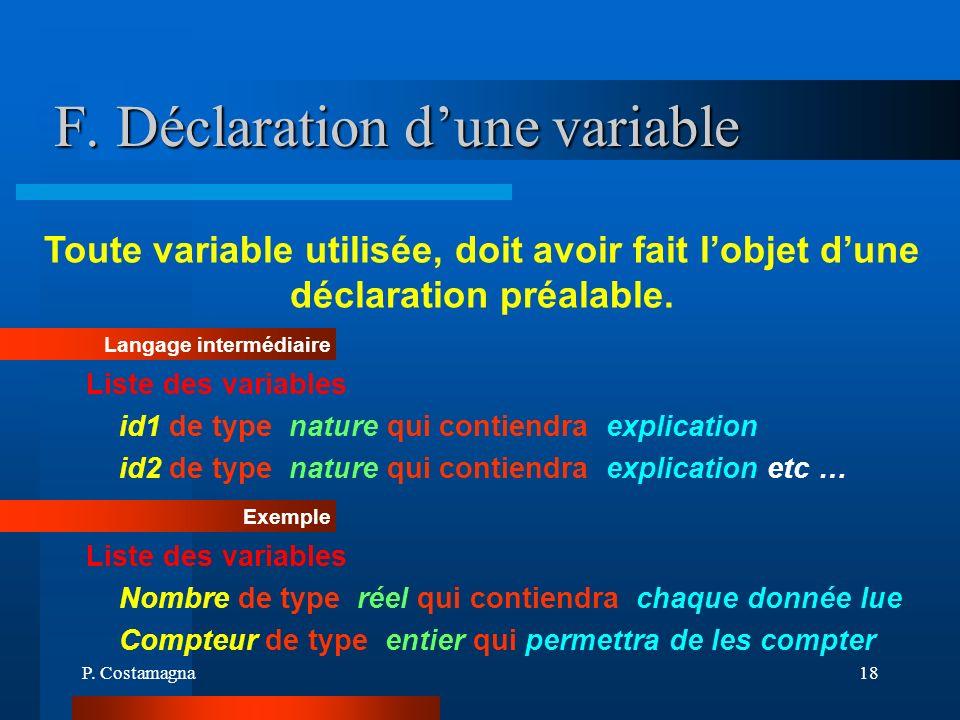 P. Costamagna18 F. Déclaration dune variable Toute variable utilisée, doit avoir fait lobjet dune déclaration préalable. Langage intermédiaire Liste d