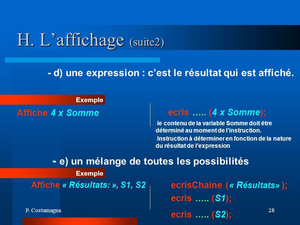 P. Costamagna28 H. Laffichage (suite2) Exemple - e) un mélange de toutes les possibilités Affiche 4 x Somme ecris ….. (4 x Somme); - d) une expression