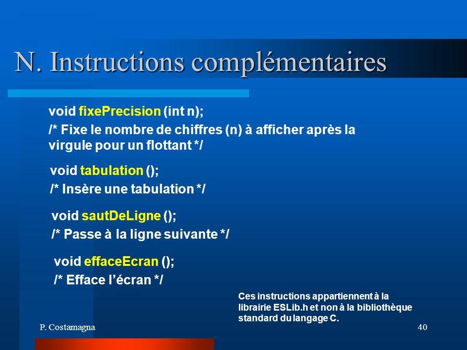 P. Costamagna40 N. Instructions complémentaires void fixePrecision (int n); /* Fixe le nombre de chiffres (n) à afficher après la virgule pour un flot