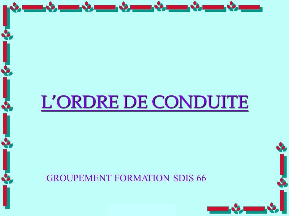 Doc Cdt E. SORRIBAS CDIS 41 LORDRE DE CONDUITE GROUPEMENT FORMATION SDIS 66