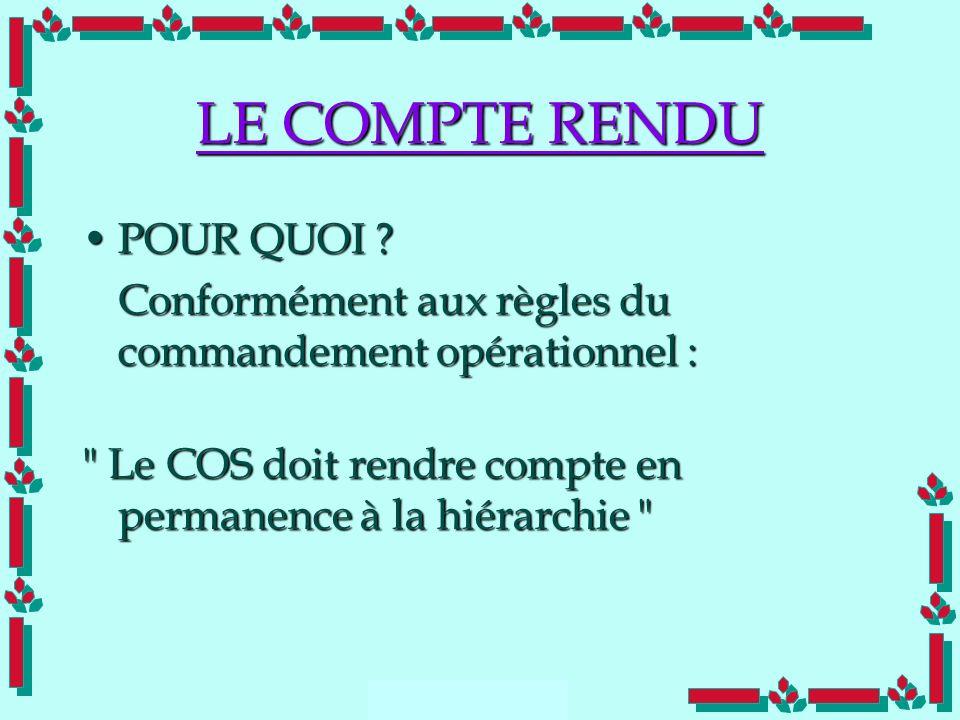 Doc Cdt E. SORRIBAS CDIS 41 LE COMPTE RENDU POUR QUOI ?POUR QUOI ? Conformément aux règles du commandement opérationnel :