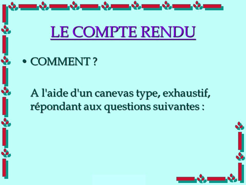 Doc Cdt E. SORRIBAS CDIS 41 LE COMPTE RENDU COMMENT ?COMMENT ? A l'aide d'un canevas type, exhaustif, répondant aux questions suivantes :