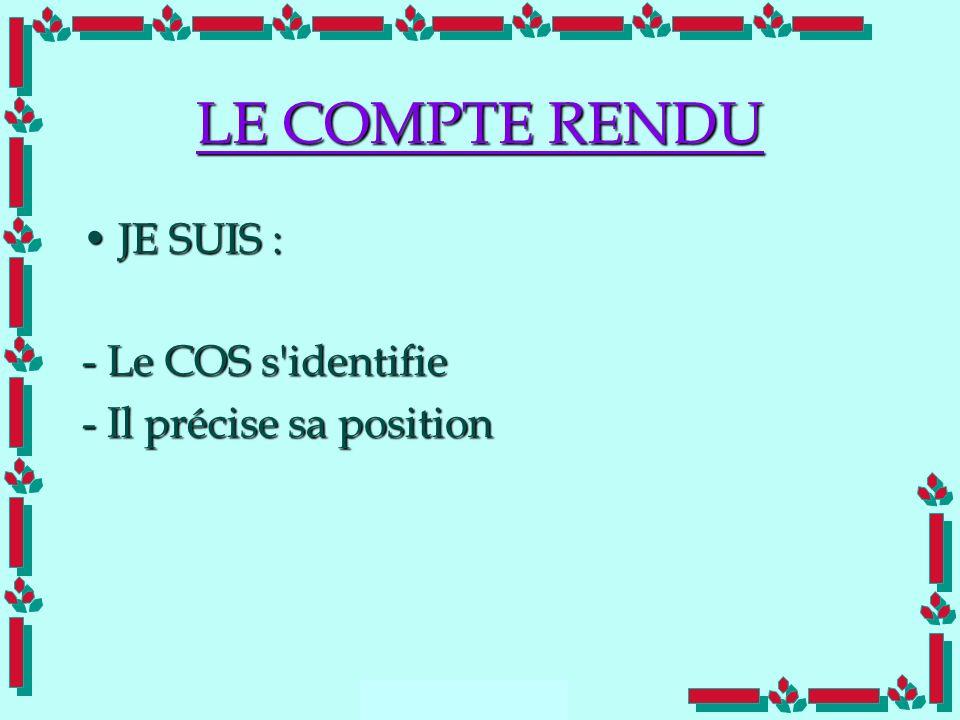 Doc Cdt E. SORRIBAS CDIS 41 LE COMPTE RENDU JE SUIS :JE SUIS : - Le COS s'identifie - Il précise sa position