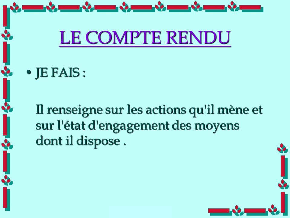 Doc Cdt E. SORRIBAS CDIS 41 LE COMPTE RENDU JE FAIS :JE FAIS : Il renseigne sur les actions qu'il mène et sur l'état d'engagement des moyens dont il d