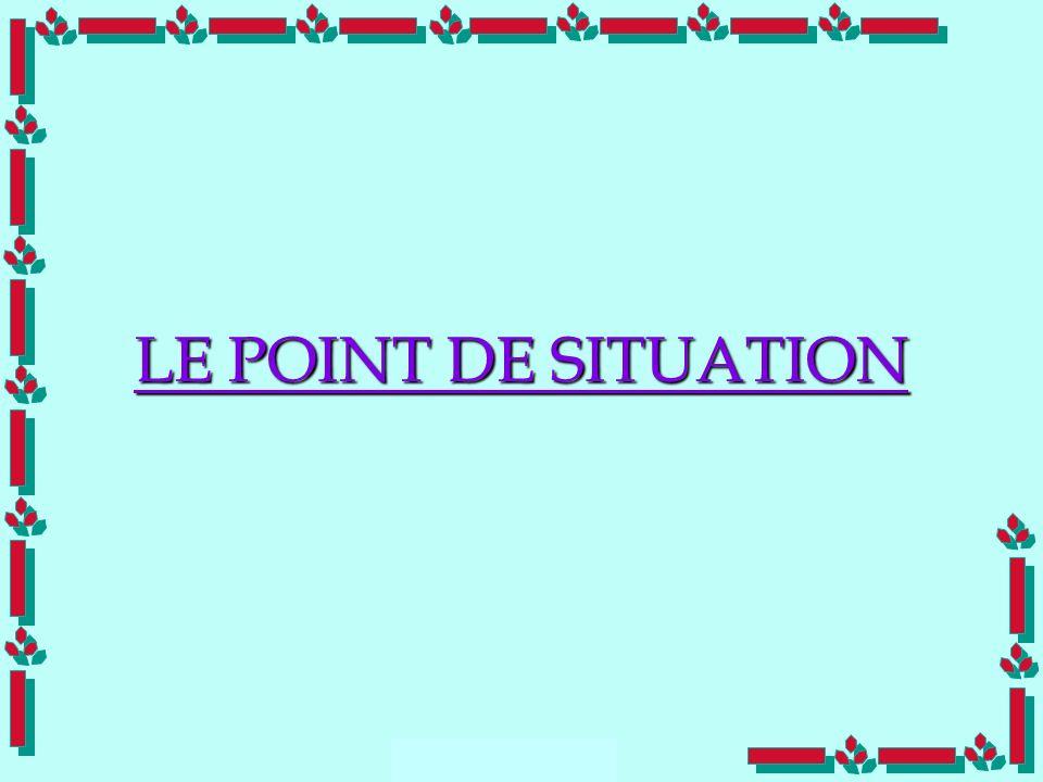 LE POINT DE SITUATION