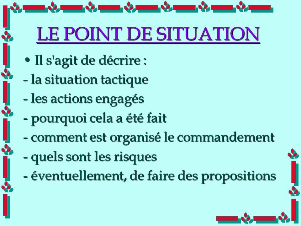 Doc Cdt E. SORRIBAS CDIS 41 LE POINT DE SITUATION Il s'agit de décrire :Il s'agit de décrire : - la situation tactique - les actions engagés - pourquo