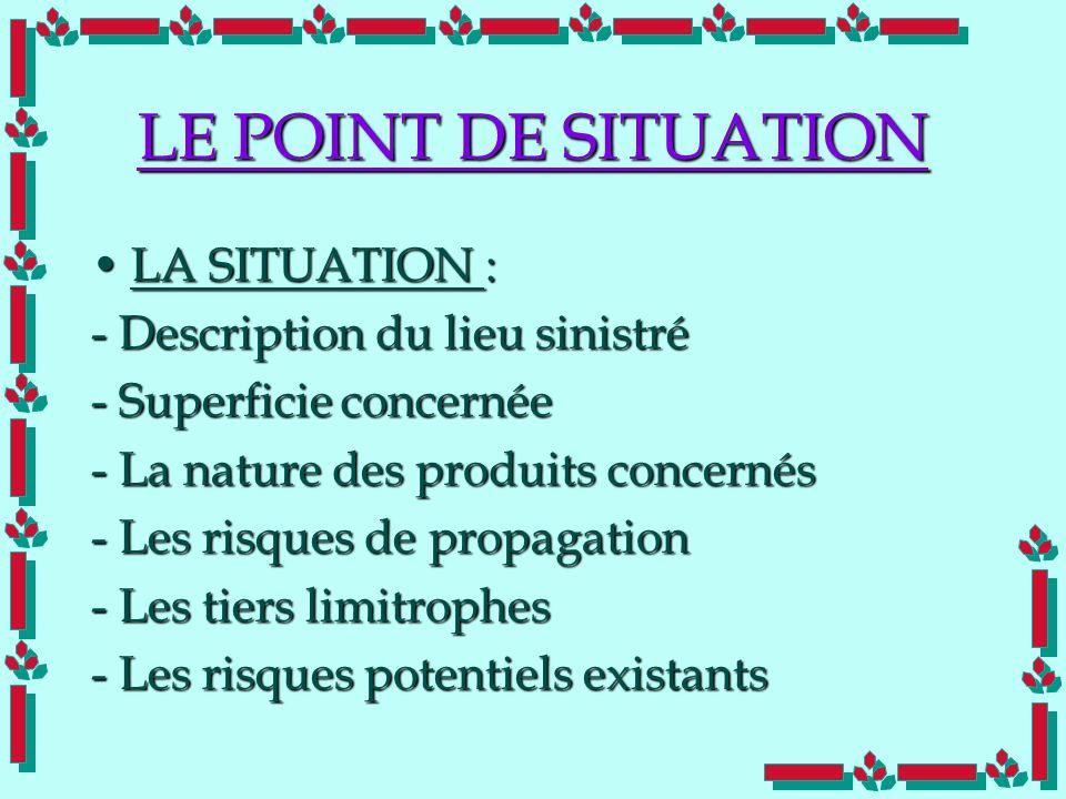 Doc Cdt E. SORRIBAS CDIS 41 LE POINT DE SITUATION LA SITUATION :LA SITUATION : - Description du lieu sinistré - Superficie concernée - La nature des p