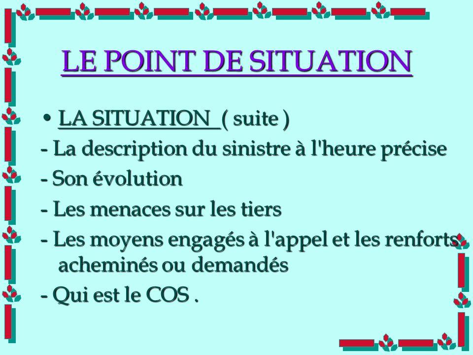 Doc Cdt E. SORRIBAS CDIS 41 LE POINT DE SITUATION LA SITUATION ( suite )LA SITUATION ( suite ) - La description du sinistre à l'heure précise - Son év