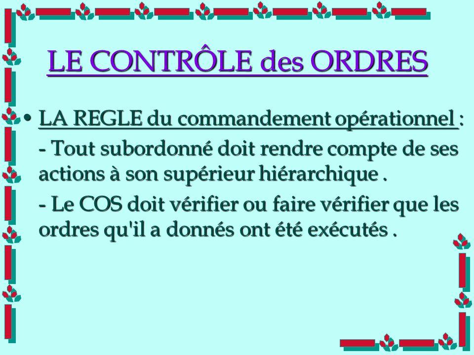 Doc Cdt E. SORRIBAS CDIS 41 LE CONTRÔLE des ORDRES LA REGLE du commandement opérationnel :LA REGLE du commandement opérationnel : - Tout subordonné do
