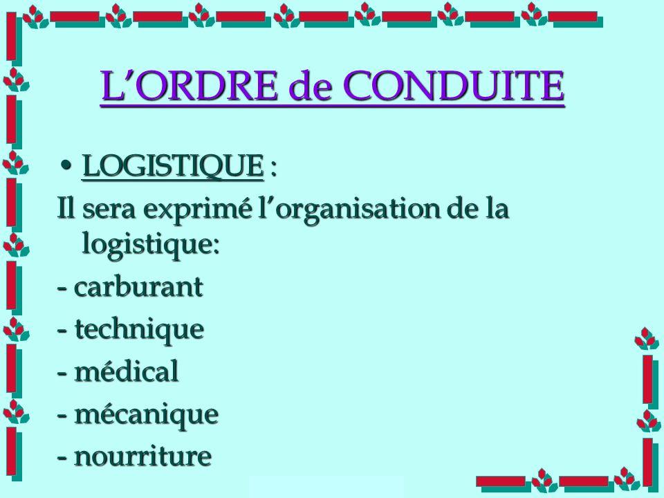Doc Cdt E. SORRIBAS CDIS 41 LORDRE de CONDUITE LOGISTIQUE :LOGISTIQUE : Il sera exprimé lorganisation de la logistique: - carburant - technique - médi