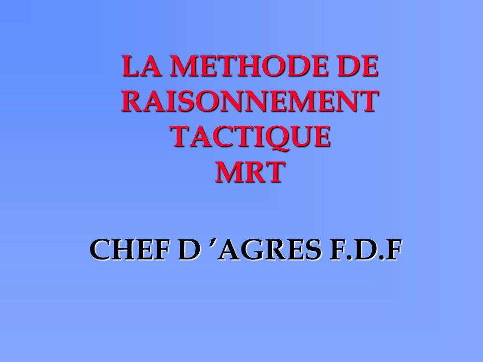 LA METHODE DE RAISONNEMENT TACTIQUE MRT CHEF D AGRES F.D.F