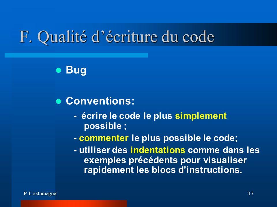P. Costamagna17 F. Qualité décriture du code Bug Conventions: - écrire le code le plus simplement possible ; - commenter le plus possible le code; - u