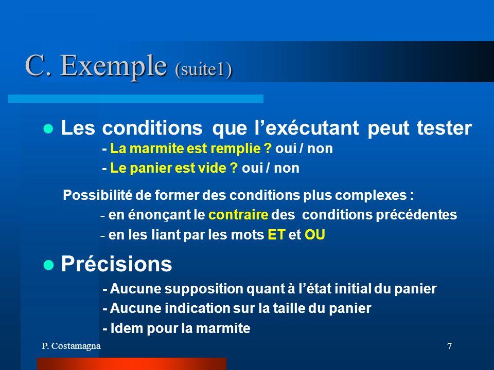 P. Costamagna7 C. Exemple (suite1) Les conditions que lexécutant peut tester - La marmite est remplie ? oui / non - Le panier est vide ? oui / non Pos