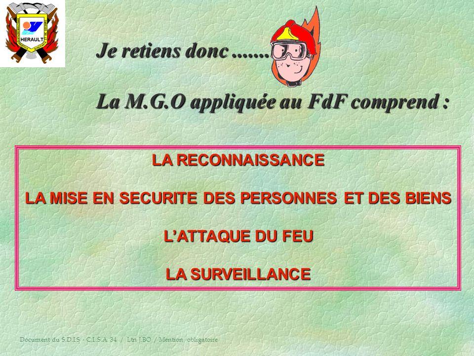 LES DIFFERENTES PHASES DE LA M.G.O : § la reconnaissance § la mise en sécurité des personnes et des biens § l'attaque § la surveillance Document du S.