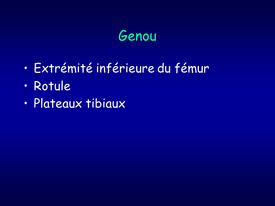 Genou Extrémité inférieure du fémur Rotule Plateaux tibiaux