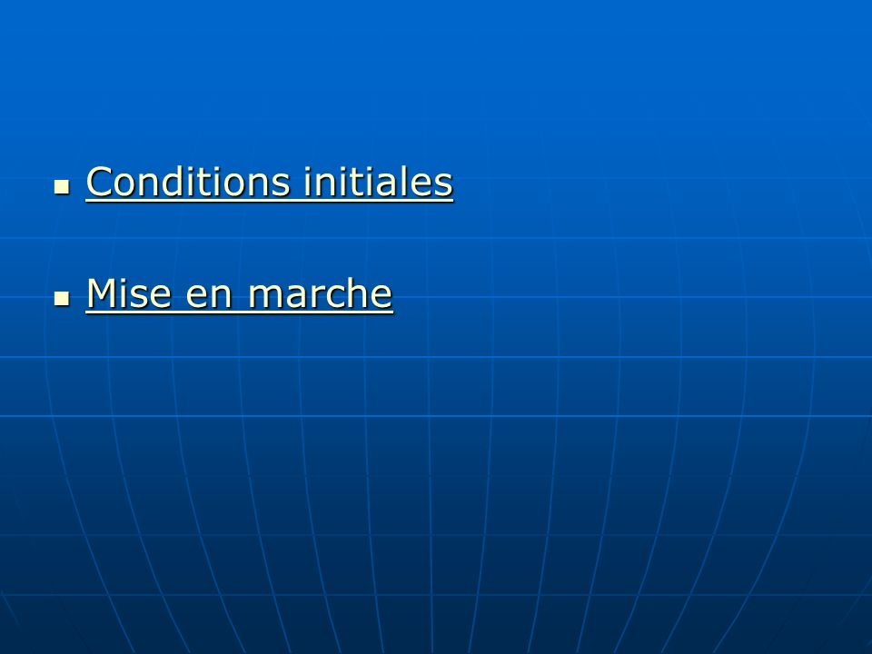 Conditions initiales Conditions initiales Conditions initiales Conditions initiales Mise en marche Mise en marche Mise en marche Mise en marche