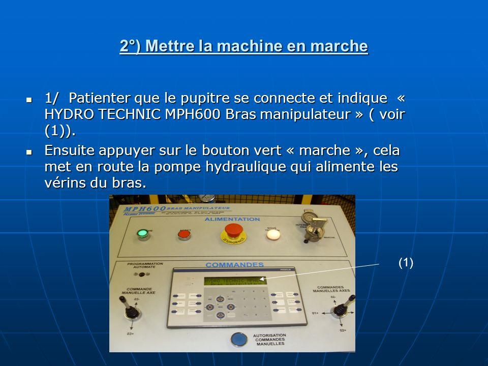 2°) Mettre la machine en marche 1/ Patienter que le pupitre se connecte et indique « HYDRO TECHNIC MPH600 Bras manipulateur » ( voir (1)). 1/ Patiente