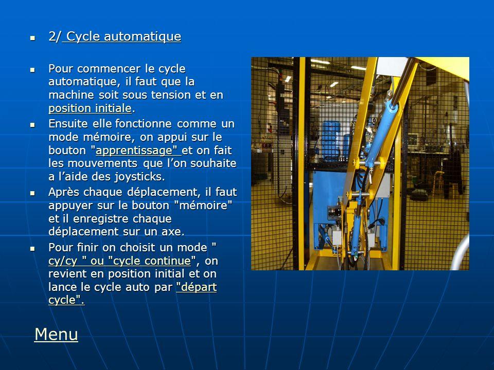 2/ Cycle automatique 2/ Cycle automatique Pour commencer le cycle automatique, il faut que la machine soit sous tension et en position initiale. Pour