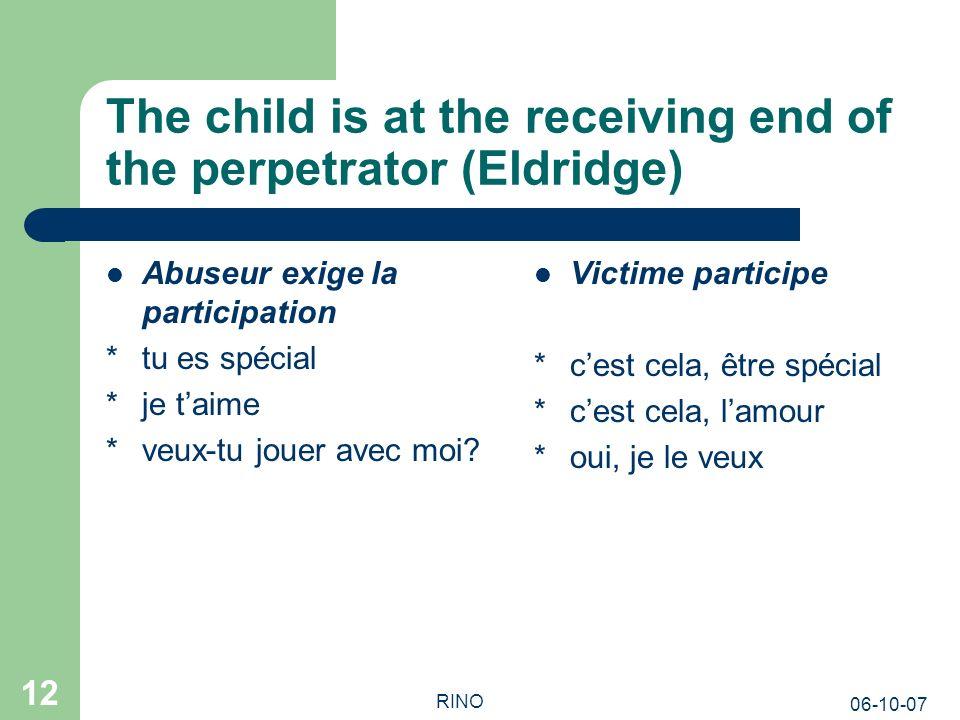 06-10-07 RINO 12 The child is at the receiving end of the perpetrator (Eldridge) Abuseur exige la participation *tu es spécial *je taime *veux-tu jouer avec moi.