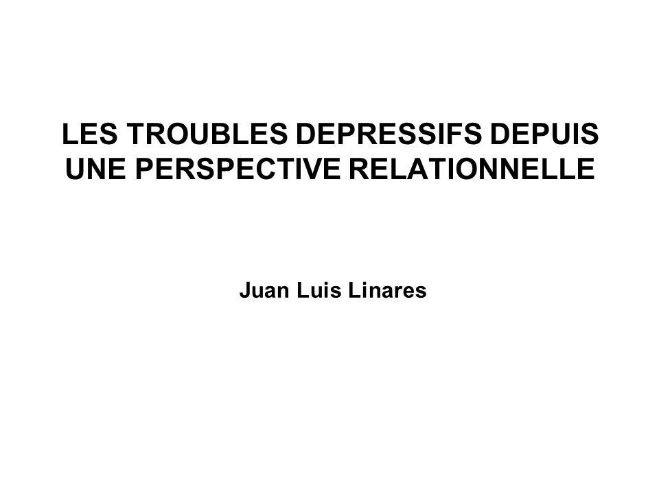LES TROUBLES DEPRESSIFS DEPUIS UNE PERSPECTIVE RELATIONNELLE Juan Luis Linares