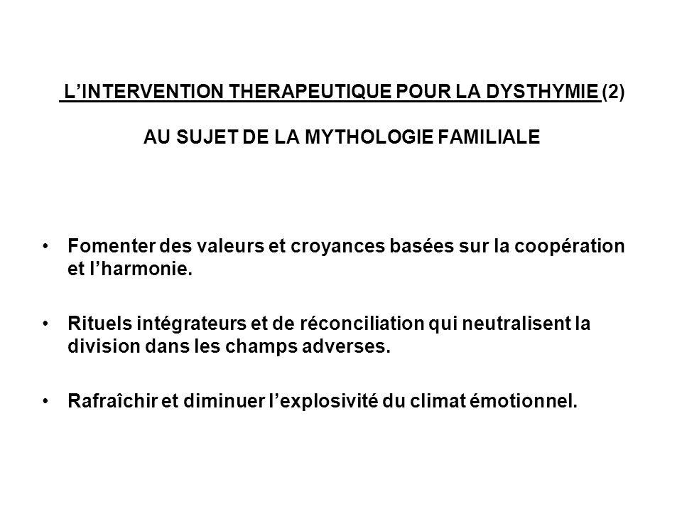 LINTERVENTION THERAPEUTIQUE POUR LA DYSTHYMIE (2) AU SUJET DE LA MYTHOLOGIE FAMILIALE Fomenter des valeurs et croyances basées sur la coopération et l