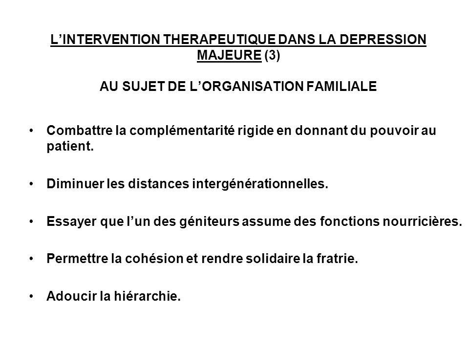 LINTERVENTION THERAPEUTIQUE DANS LA DEPRESSION MAJEURE (3) AU SUJET DE LORGANISATION FAMILIALE Combattre la complémentarité rigide en donnant du pouvo