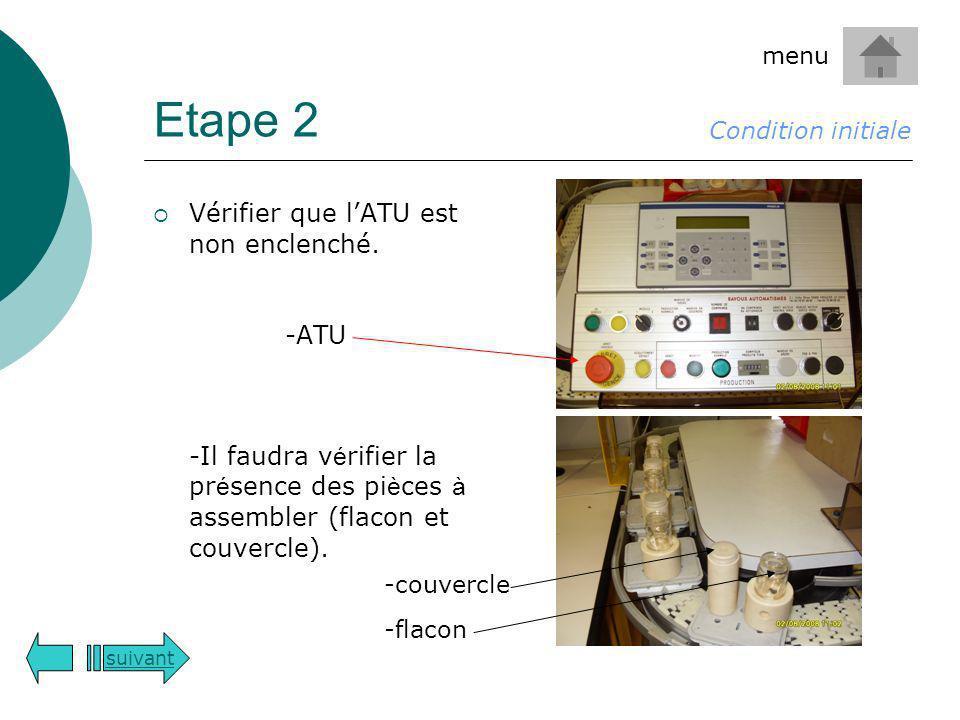 Etape 2 Vérifier que lATU est non enclenché. -ATU -Il faudra v é rifier la pr é sence des pi è ces à assembler (flacon et couvercle). Condition initia
