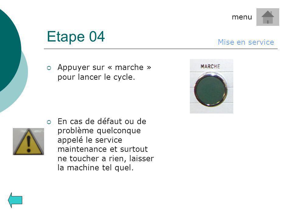 Etape 04 Appuyer sur « marche » pour lancer le cycle. En cas de défaut ou de problème quelconque appelé le service maintenance et surtout ne toucher a