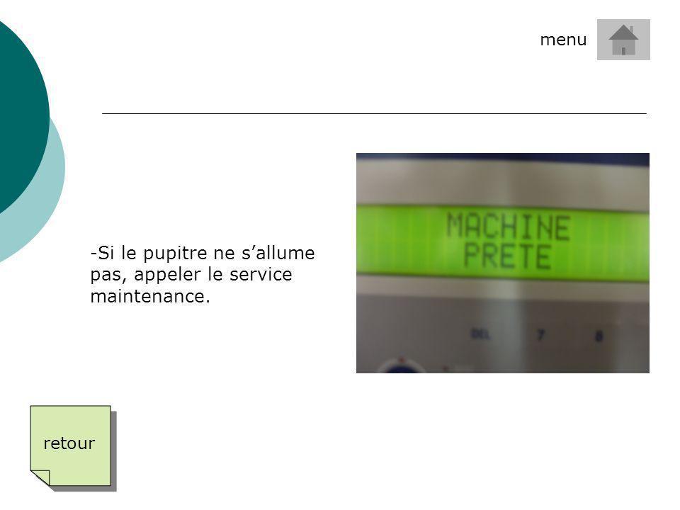- Si le pupitre ne sallume pas, appeler le service maintenance. retour menu