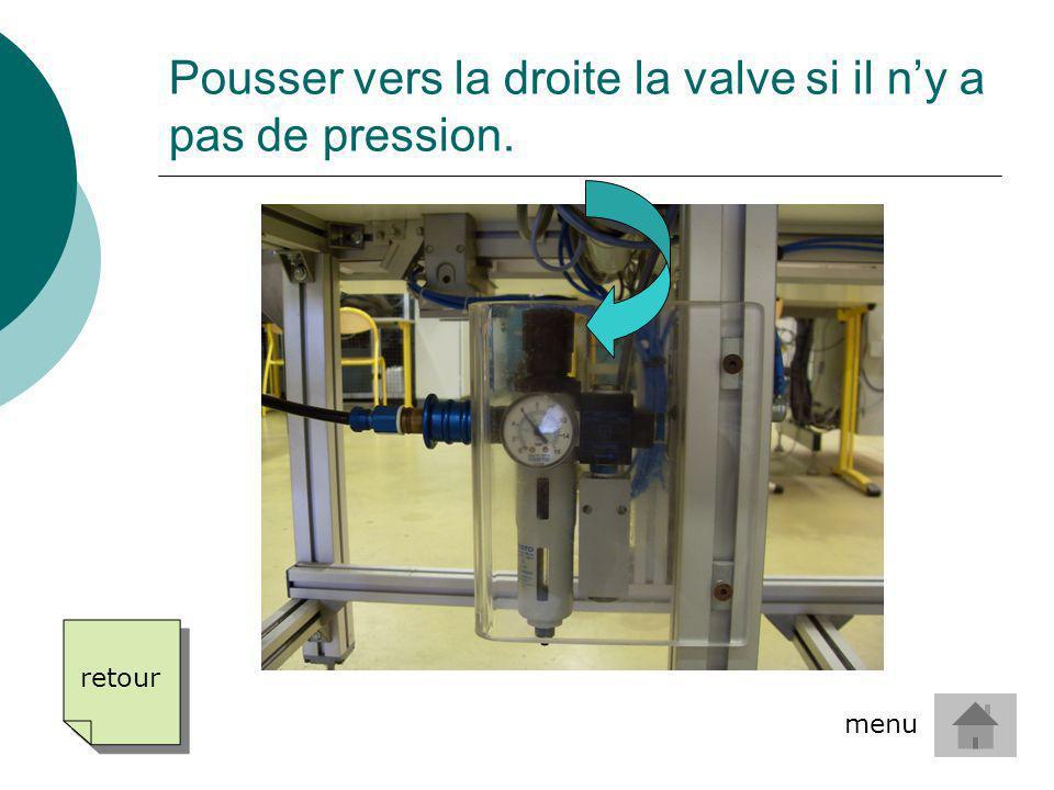 Pousser vers la droite la valve si il ny a pas de pression. retour menu