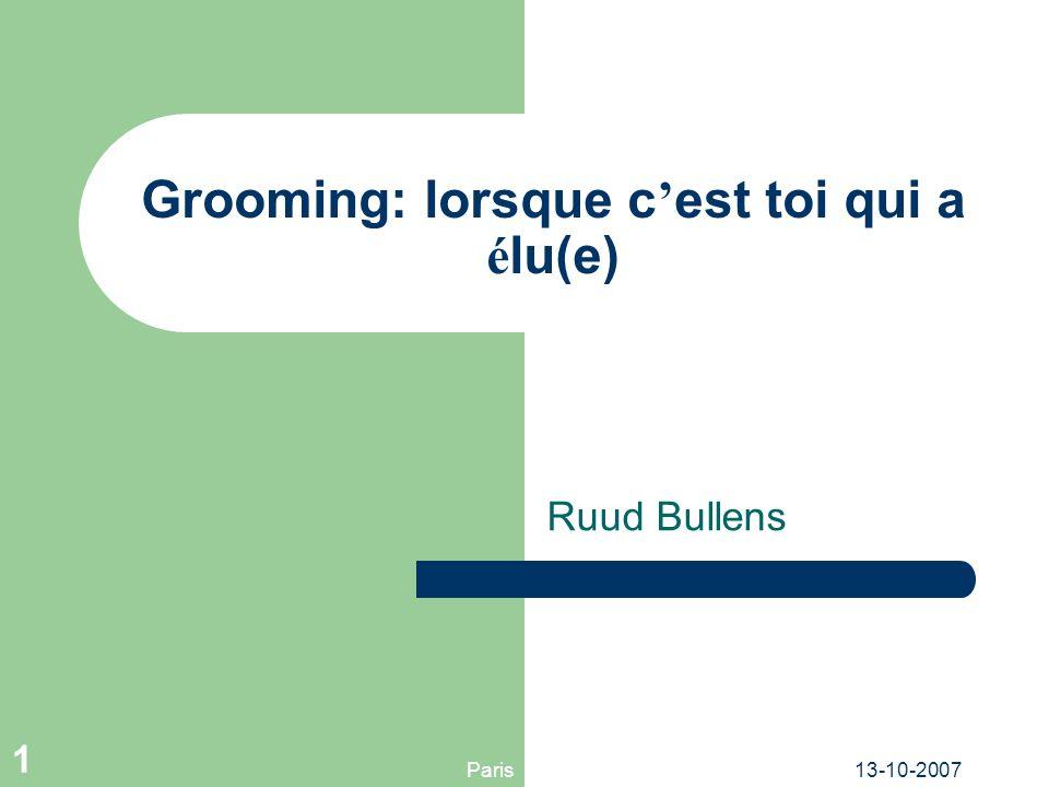 Paris13-10-2007 1 Grooming: lorsque c est toi qui a é lu(e) Ruud Bullens