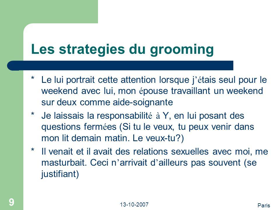 Paris 13-10-2007 10 Les strategies du grooming * à d autres moments, je lui montrais rapidement mon sexe en passant.