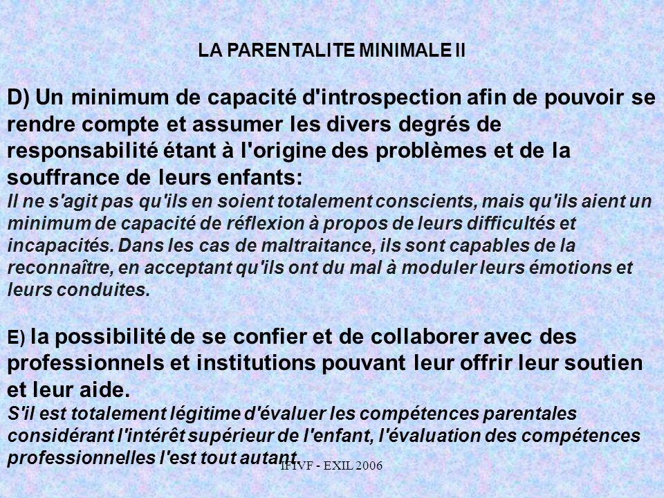 IFIVF - EXIL 2006 LA PARENTALITE MINIMALE II D) Un minimum de capacité d'introspection afin de pouvoir se rendre compte et assumer les divers degrés d