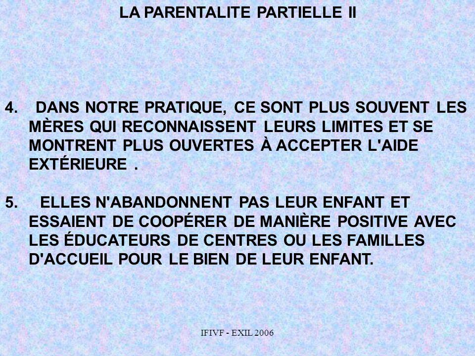 IFIVF - EXIL 2006 LA PARENTALITE PARTIELLE II 4. DANS NOTRE PRATIQUE, CE SONT PLUS SOUVENT LES MÈRES QUI RECONNAISSENT LEURS LIMITES ET SE MONTRENT PL