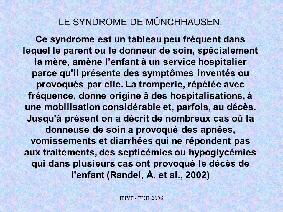 IFIVF - EXIL 2006 LE SYNDROME DE MÜNCHHAUSEN. Ce syndrome est un tableau peu fréquent dans lequel le parent ou le donneur de soin, spécialement la mèr