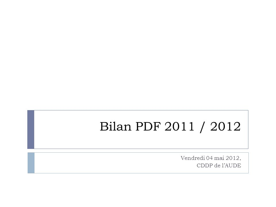 Bilan PDF 2011 / 2012 Vendredi 04 mai 2012, CDDP de lAUDE