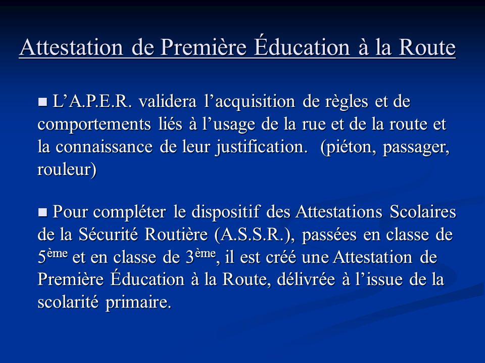 Attestation de Première Éducation à la Route Pour compléter le dispositif des Attestations Scolaires de la Sécurité Routière (A.S.S.R.), passées en cl