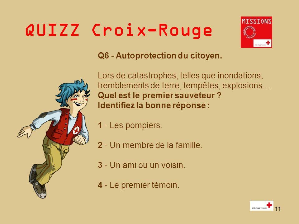 QUIZZ Croix-Rouge 11 Q6 - Autoprotection du citoyen. Lors de catastrophes, telles que inondations, tremblements de terre, tempêtes, explosions… Quel e