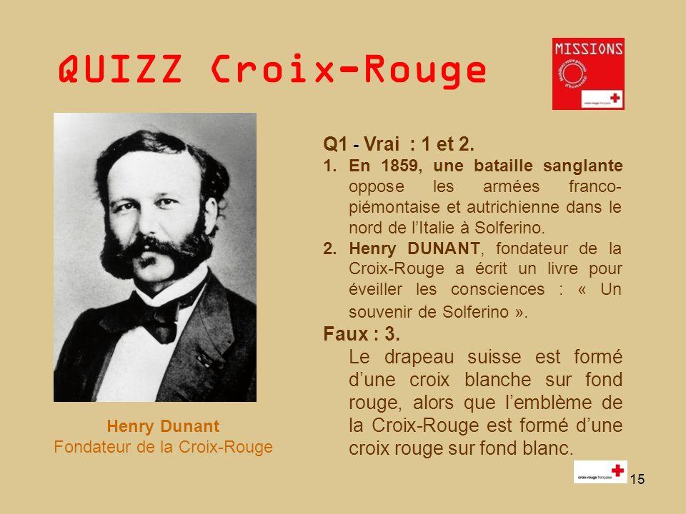 QUIZZ Croix-Rouge 15 Q1 - Vrai : 1 et 2. 1.En 1859, une bataille sanglante oppose les armées franco- piémontaise et autrichienne dans le nord de lItal