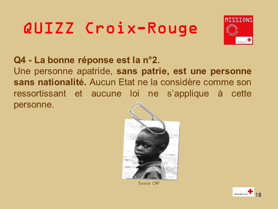 QUIZZ Croix-Rouge 18 Q4 - La bonne réponse est la n°2. Une personne apatride, sans patrie, est une personne sans nationalité. Aucun Etat ne la considè