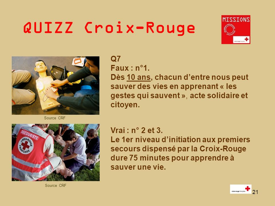 QUIZZ Croix-Rouge 21 Q7 Faux : n°1. Dès 10 ans, chacun dentre nous peut sauver des vies en apprenant « les gestes qui sauvent », acte solidaire et cit