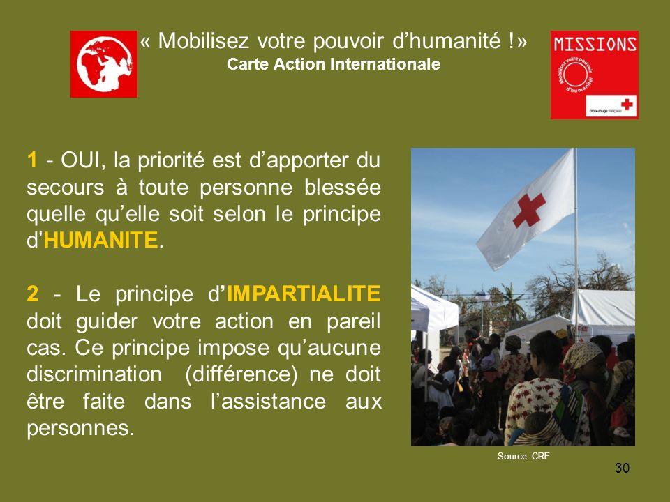QUIZZ Croix-Rouge 1 - OUI, la priorité est dapporter du secours à toute personne blessée quelle quelle soit selon le principe dHUMANITE. 2 - Le princi