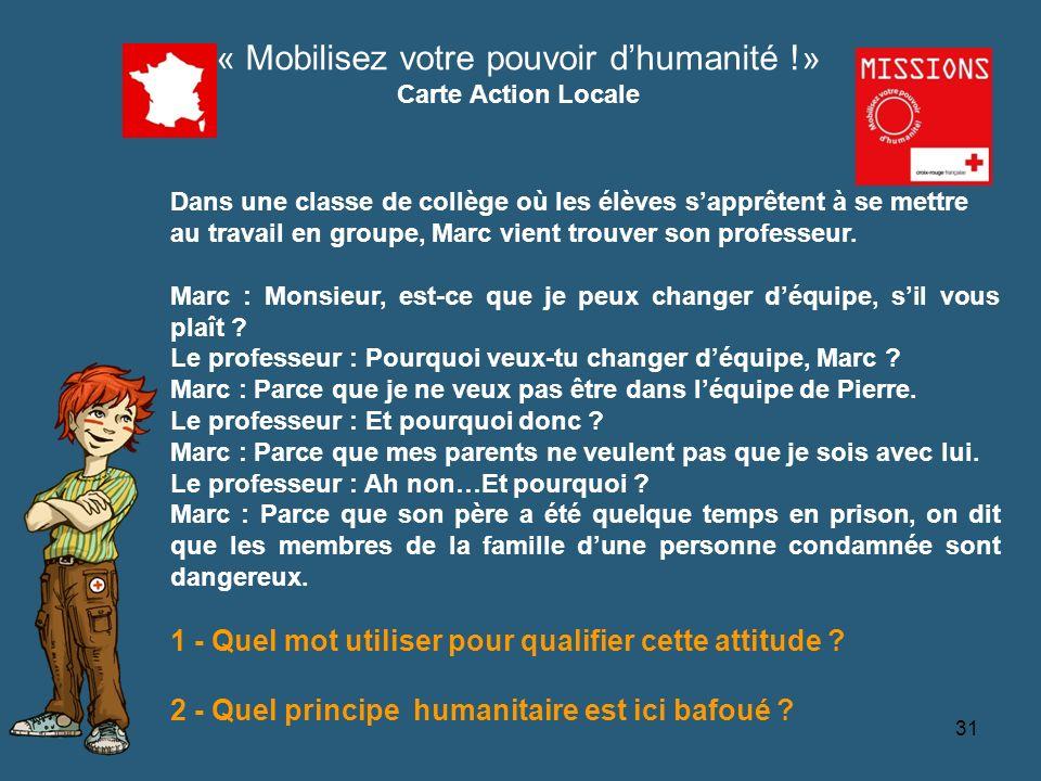 QUIZZ Croix-Rouge « Mobilisez votre pouvoir dhumanité !» Carte Action Locale Dans une classe de collège où les élèves sapprêtent à se mettre au travai
