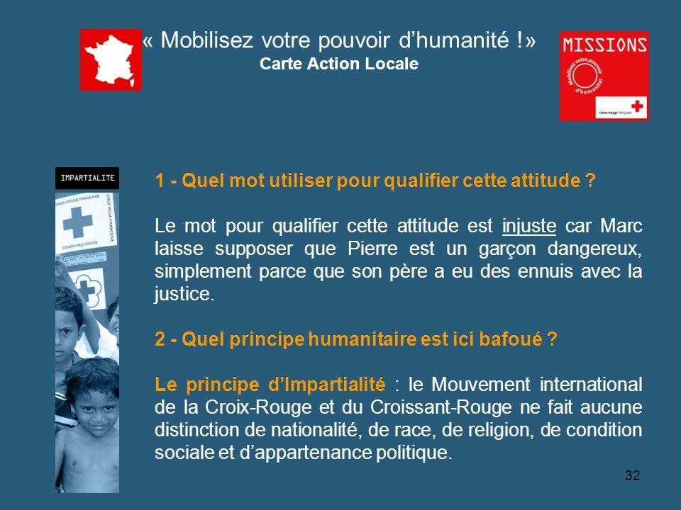 QUIZZ Croix-Rouge « Mobilisez votre pouvoir dhumanité !» Carte Action Locale 1 - Quel mot utiliser pour qualifier cette attitude ? Le mot pour qualifi