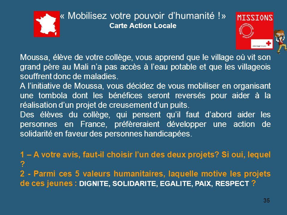 QUIZZ Croix-Rouge « Mobilisez votre pouvoir dhumanité !» Carte Action Locale Moussa, élève de votre collège, vous apprend que le village où vit son gr