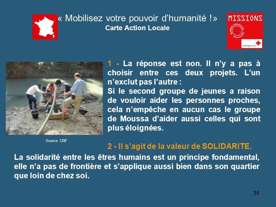 QUIZZ Croix-Rouge « Mobilisez votre pouvoir dhumanité !» Carte Action Locale Source CRF 36 1 - La réponse est non. Il ny a pas à choisir entre ces deu
