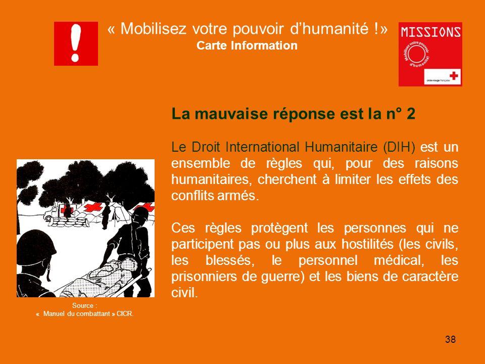 QUIZZ Croix-Rouge La mauvaise réponse est la n° 2 Le Droit International Humanitaire (DIH) est un ensemble de règles qui, pour des raisons humanitaire