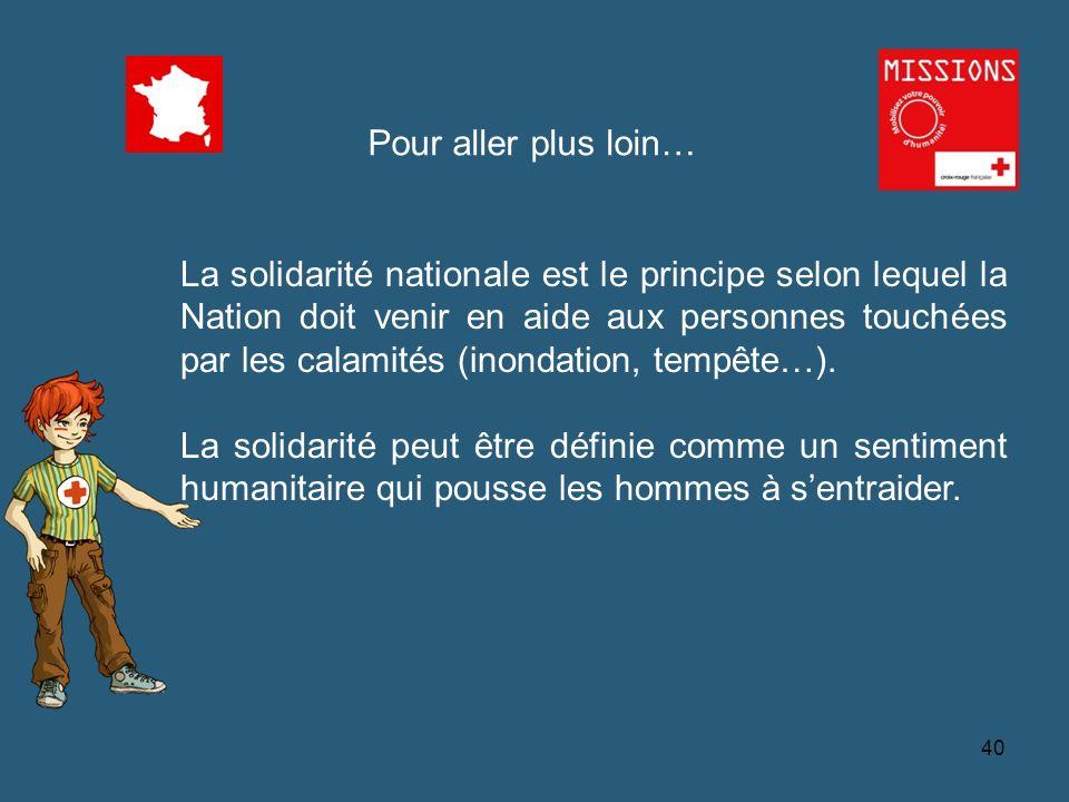 QUIZZ Croix-Rouge Pour aller plus loin… La solidarité nationale est le principe selon lequel la Nation doit venir en aide aux personnes touchées par l